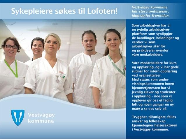 Sykepleiere sakes til Lofoten!      Vestvdgay kommune har store ambisjoner,  idag og for fremtiden.   Som arbeidsgiver har...