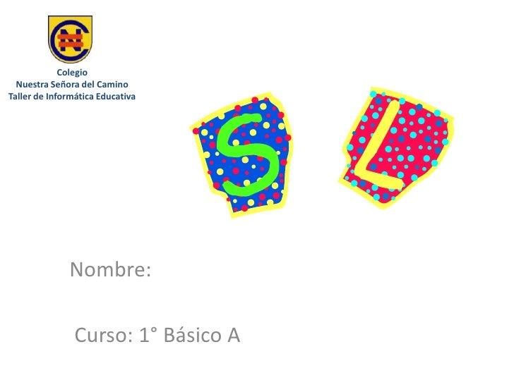 Colegio   Nuestra Señora del Camino Taller de Informática Educativa                   Nombre:                  Curso: 1° B...