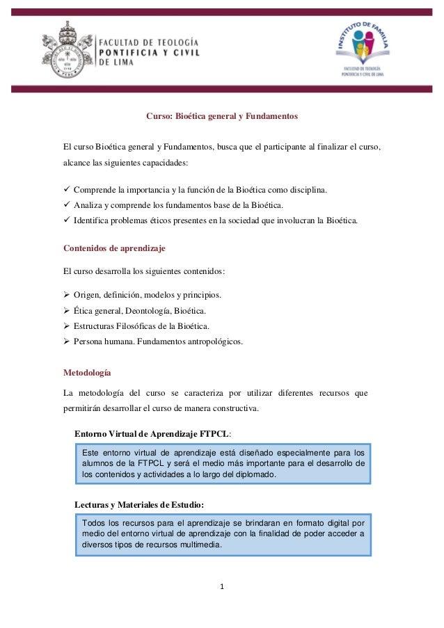 1 Curso: Bioética general y Fundamentos El curso Bioética general y Fundamentos, busca que el participante al finalizar el...