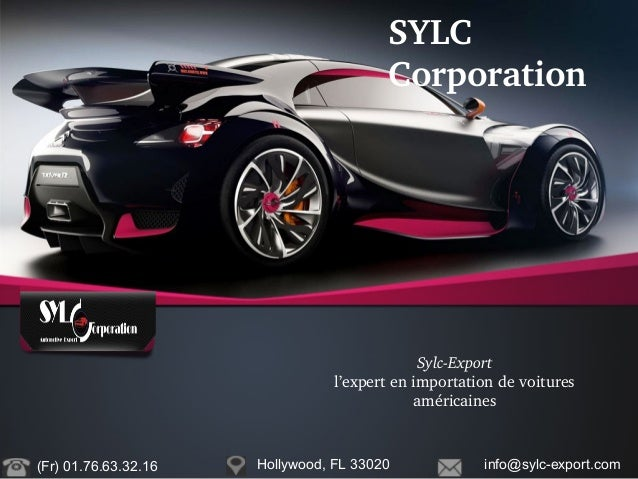 SYLC Corporation SylcExport l'expertenimportationdevoitures américaines (Fr) 01.76.63.32.16 Hollywood, FL 33020 inf...
