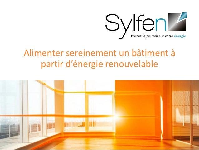 1 Alimenter sereinement un bâtiment à partir d'énergie renouvelable Prenez le pouvoir sur votre énergie
