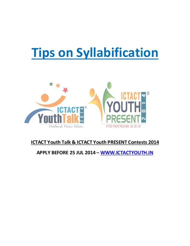 Tips on ICTACT Youth Talk & ICTACT Youth PRESENT Contests 2014 APPLY BEFORE 25 JUL 2014 Tips on Syllabification ICTACT You...
