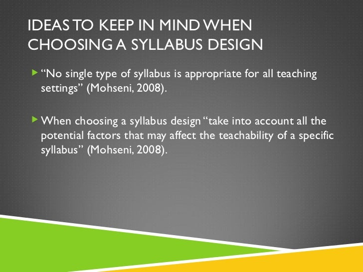"""IDEAS TO KEEP IN MIND WHEN CHOOSING A SYLLABUS DESIGN <ul><li>"""" No single type of syllabus is appropriate for all teaching..."""