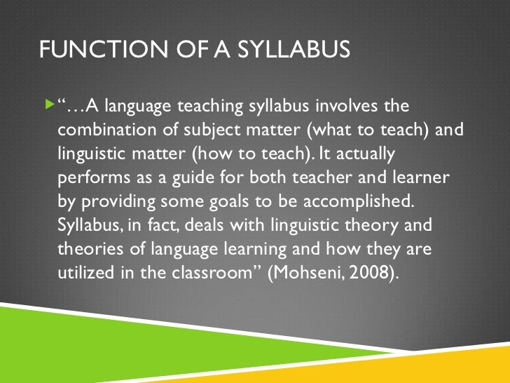 """FUNCTION OF A SYLLABUS <ul><li>""""… A language teaching syllabus involves the combination of subject matter (what to teach) ..."""