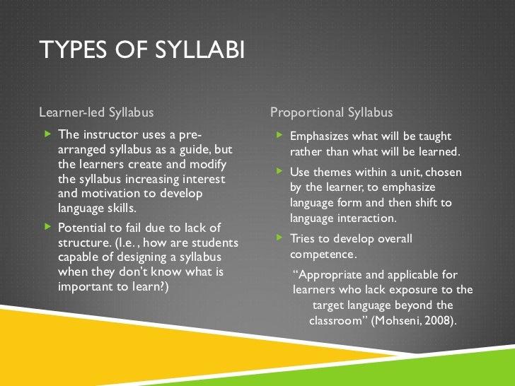 TYPES OF SYLLABI <ul><li>Learner-led Syllabus </li></ul><ul><li>Proportional Syllabus </li></ul><ul><li>The instructor use...