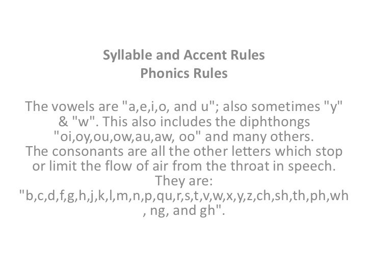 """Syllable and Accent Rules                    Phonics Rules The vowels are """"a,e,i,o, and u""""; also sometimes """"y""""       & """"w""""..."""