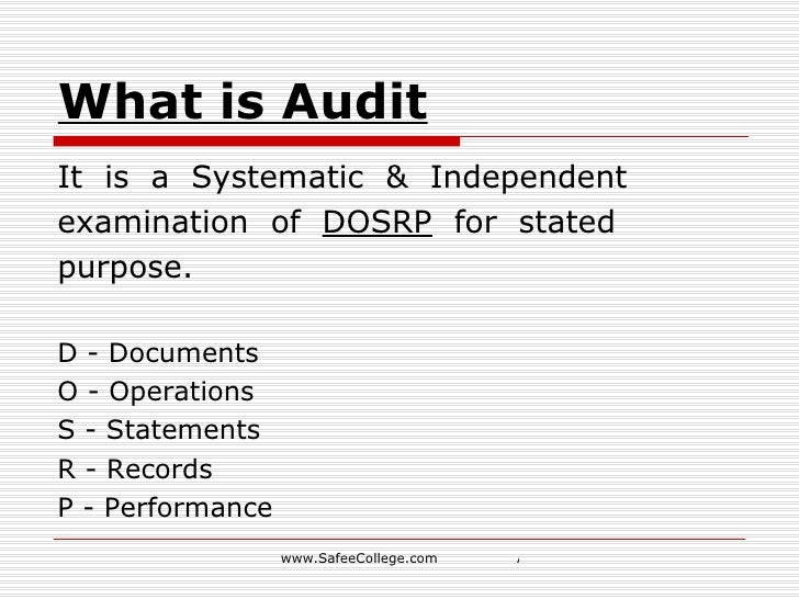 What is Audit <ul><li>It  is  a  Systematic  &  Independent </li></ul><ul><li>examination  of  DOSRP   for  stated </li></...