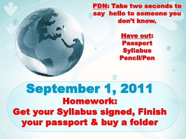 PDN: Take two seconds to say  hello to someone you don't know.  <br />Have out: <br />Passport<br />Syllabus<br />Pencil/P...