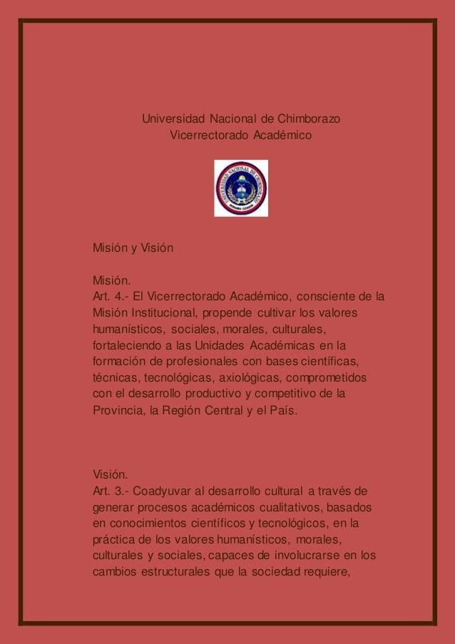 Universidad Nacional de Chimborazo Vicerrectorado Académico Misión y Visión Misión. Art. 4.- El Vicerrectorado Académico, ...