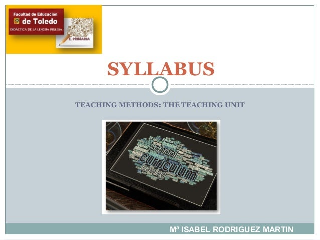 TEACHING METHODS: THE TEACHING UNIT SYLLABUS Mª ISABEL RODRIGUEZ MARTIN