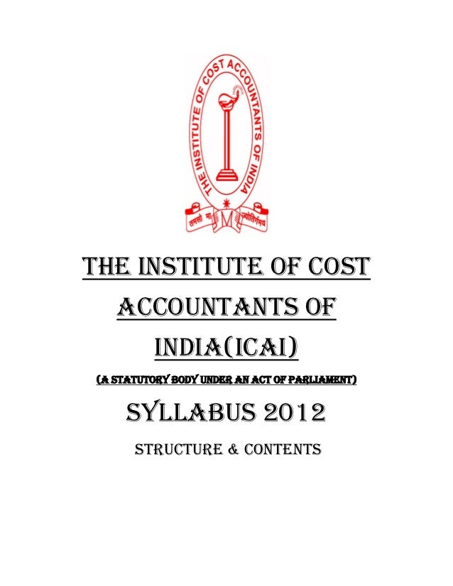 the institute of cost    accountants of           india(ICAI) (A Statutory body under an act of parliament)      SYLLABUS ...