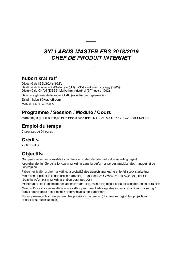 ___ SYLLABUS MASTER EBS 2018/2019 CHEF DE PRODUIT INTERNET ___ hubert kratiroff Diplômé de l'ESLSCA (1982), Diplômé de l'u...