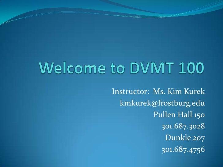 Instructor: Ms. Kim Kurek  kmkurek@frostburg.edu            Pullen Hall 150              301.687.3028               Dunkle...