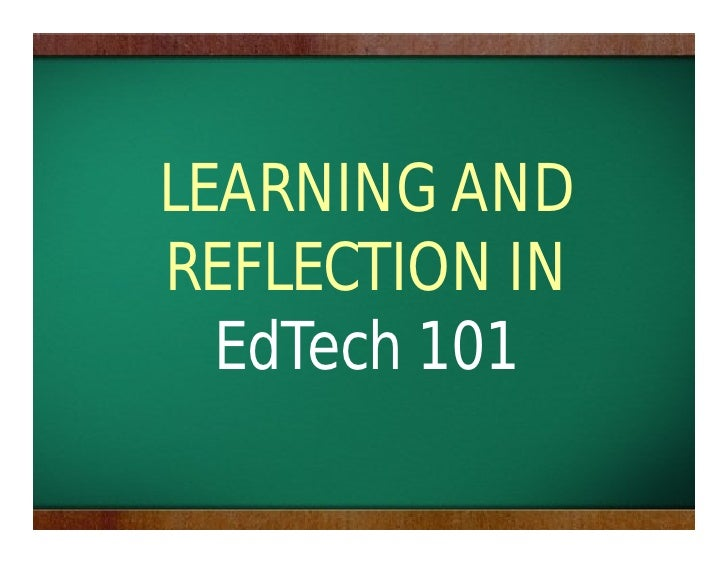 LEARNING AND REFLECTION IN   EdTech 101