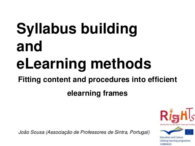 Syllabus building and eLearning methods Fitting content and procedures into efficient elearning frames João Sousa (Associa...