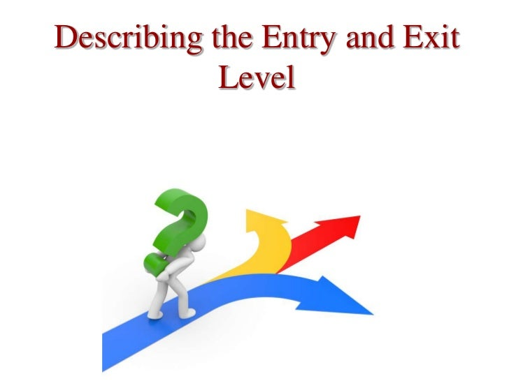 Describing the Entry and Exit Level<br />