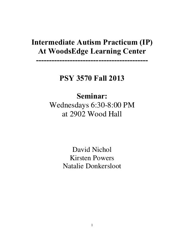1 Intermediate Autism Practicum (IP) At WoodsEdge Learning Center ------------------------------------------- PSY 3570 Fal...