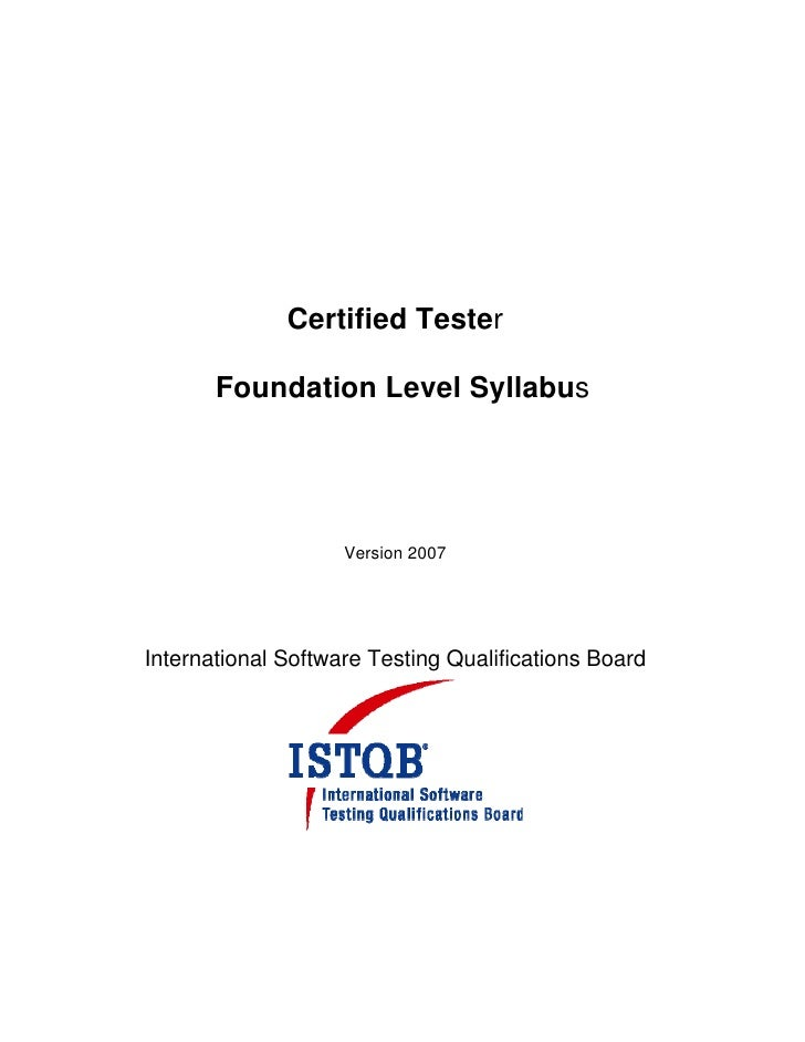 Certified Tester       Foundation Level Syllabus                    Version 2007International Software Testing Qualificati...
