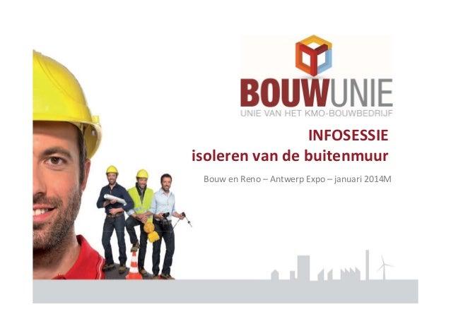 INFOSESSIE isolerenvandebuitenmuur BouwenReno– Antwerp Expo– januari2014M