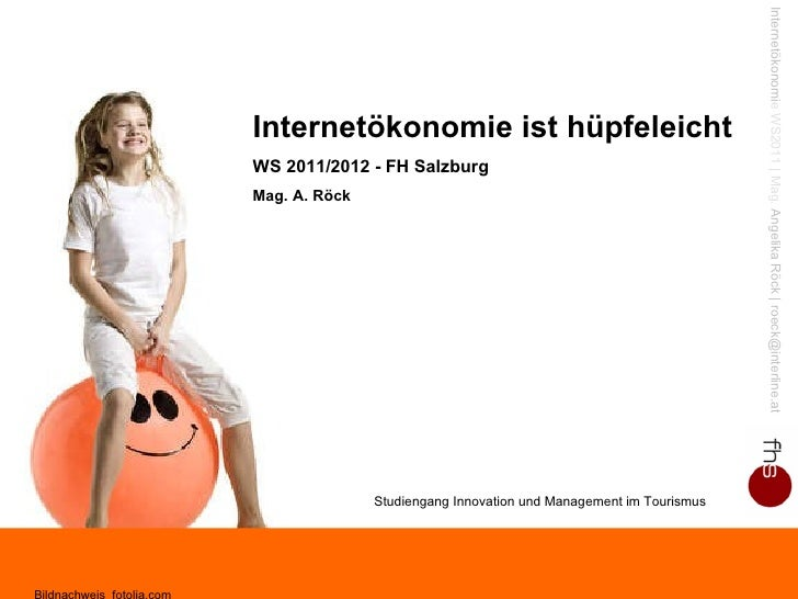 Internetökonomie ist hüpfeleicht WS 2011/2012 - FH Salzburg Mag. A. Röck Studiengang Innovation und Management im Tourismu...