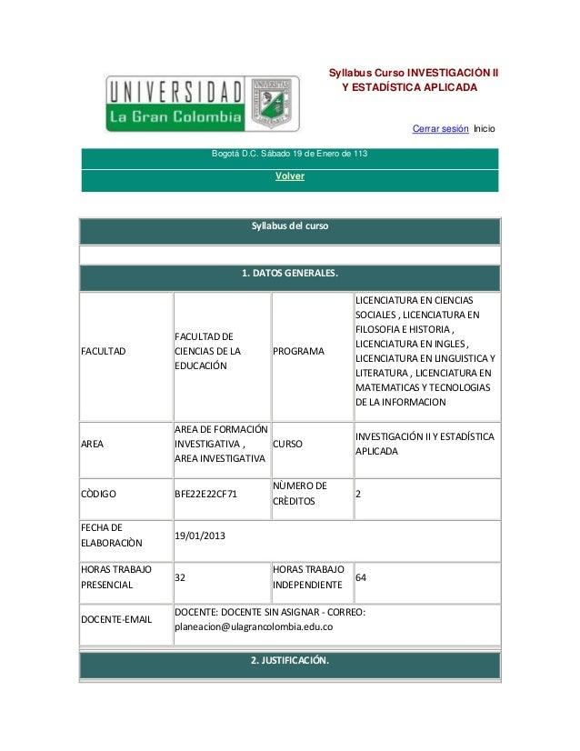 Syllabus Curso INVESTIGACIÓN II Y ESTADÍSTICA APLICADA  Cerrar sesión Inicio Bogotá D.C. Sábado 19 de Enero de 113  Volver...