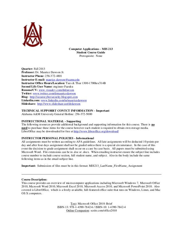 Computer Applications – MIS 213 Student Course Guide Prerequisite: None Quarter: Fall 2013 Professor: Dr. Maurice Dawson J...