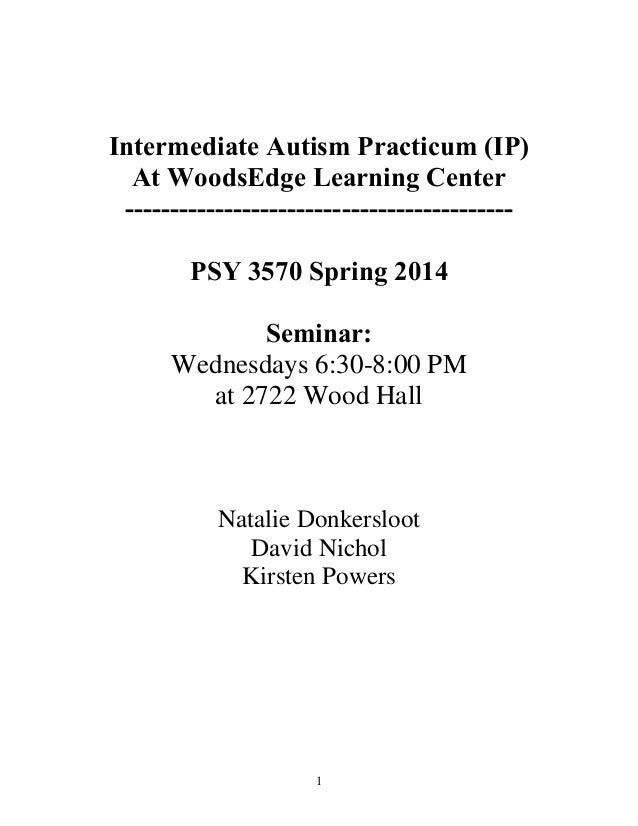 Intermediate Autism Practicum (IP) At WoodsEdge Learning Center ------------------------------------------PSY 3570 Spring ...