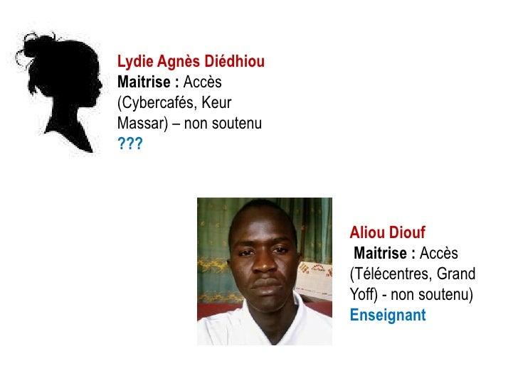 Lydie Agnès DiédhiouMaitrise : Accès(Cybercafés, KeurMassar) – non soutenu???                        Aliou Diouf          ...