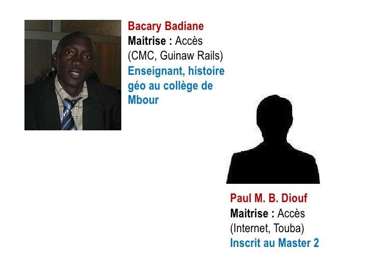Bacary BadianeMaitrise : Accès(CMC, Guinaw Rails)Enseignant, histoiregéo au collège deMbour                       Paul M. ...