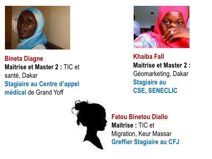 Bineta Diagne                          Khaiba FallMaitrise et Master 2 : TIC et          Maitrise et Master 2 :santé, Daka...