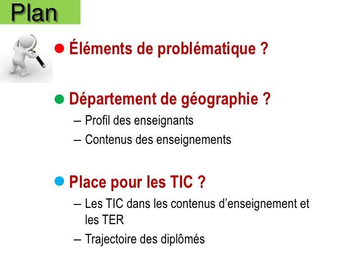 Plan   • Éléments de problématique ?   • Département de géographie ?       – Profil des enseignants       – Contenus des e...