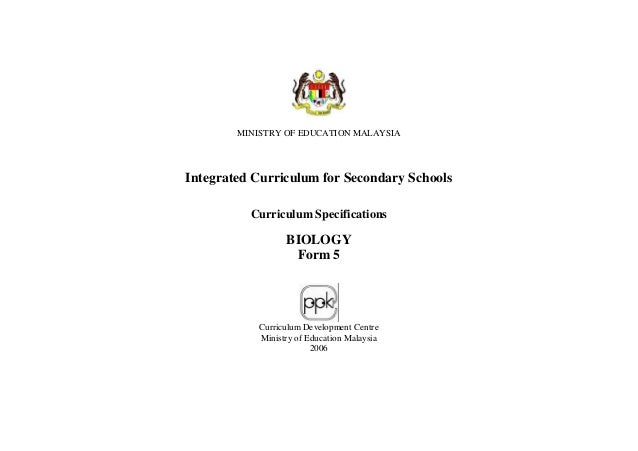 MINISTRY OF EDUCATION MALAYSIA Integrated Curriculum for Secondary Schools Curriculum Specifications BIOLOGY Form 5 Curric...