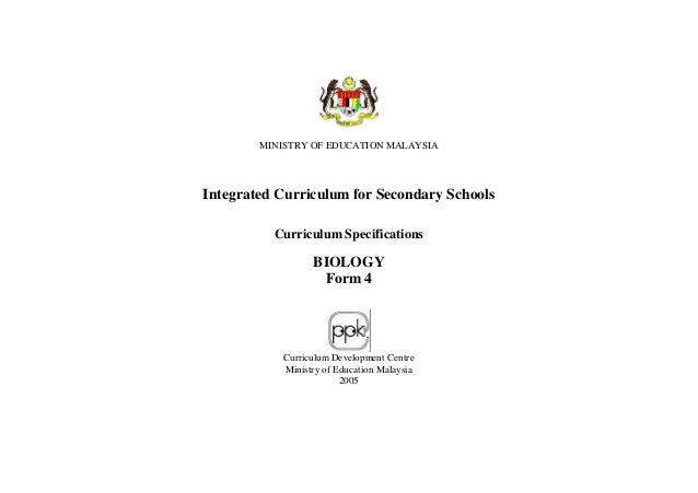 MINISTRY OF EDUCATION MALAYSIA Integrated Curriculum for Secondary Schools Curriculum Specifications BIOLOGY Form 4 Curric...