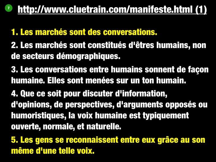 8      http://www.cluetrain.com/manifeste.html (2)      6. L'Internet permet des conversations entre êtres     humains qui...