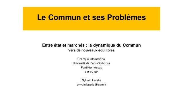 Le Commun et ses Problèmes Entre état et marchés : la dynamique du Commun Vers de nouveaux équilibres Colloque internation...