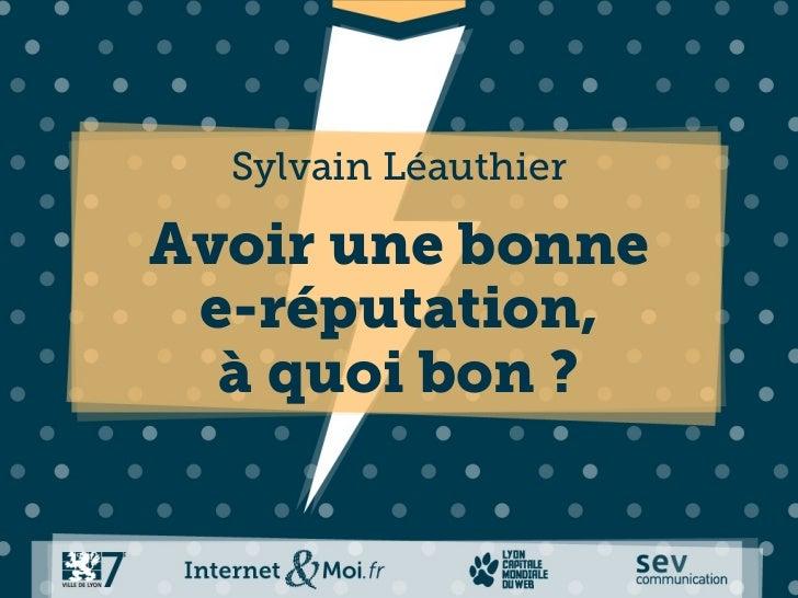 Sylvain LéauthierAvoir une bonne e-réputation,  à quoi bon ?