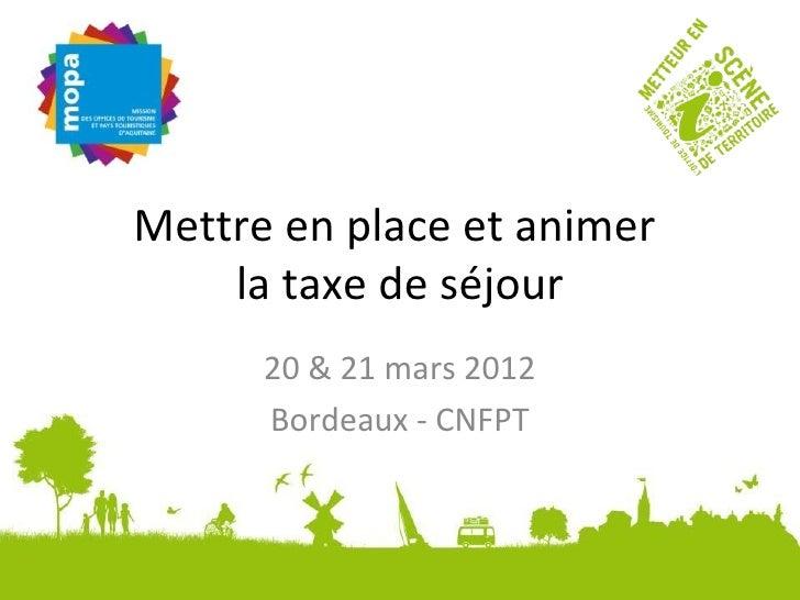 Mettre en place et animer    la taxe de séjour      20 & 21 mars 2012      Bordeaux - CNFPT