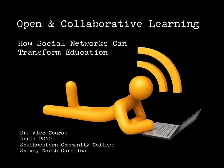 Open & Collaborative Learning How Social Networks Can Transform Education     Dr. Alec Couros April 2010 Southwestern Comm...
