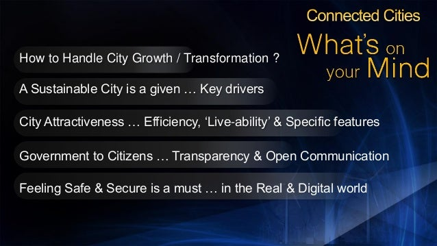 How to Handle City Growth / Transformation ? A Sustainable City is a given … Key drivers City Attractiveness … Efficiency,...
