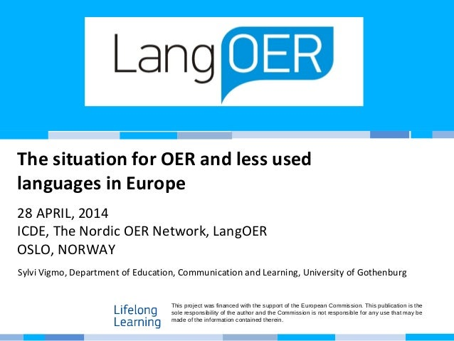 The situation for OER and less used languages in Europe 28 APRIL, 2014 ICDE, The Nordic OER Network, LangOER OSLO, NORWAY ...