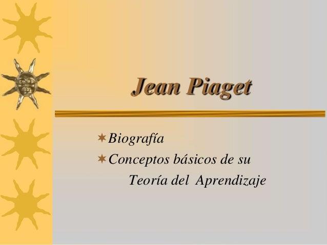 Jean PiagetBiografíaConceptos básicos de su     Teoría del Aprendizaje