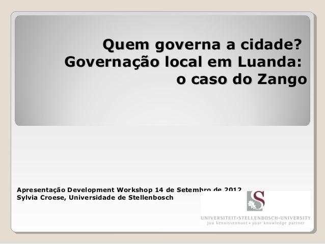 Quem governa a cidade?Quem governa a cidade?Governação local em Luanda:Governação local em Luanda:o caso do Zangoo caso do...