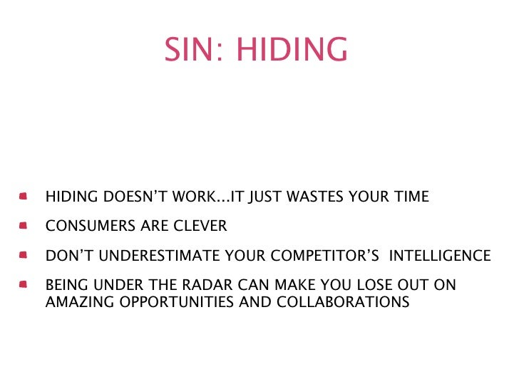 SIN: HIDINGHIDING DOESN'T WORK...IT JUST WASTES YOUR TIMECONSUMERS ARE CLEVERDON'T UNDERESTIMATE YOUR COMPETITOR'S INTELLI...
