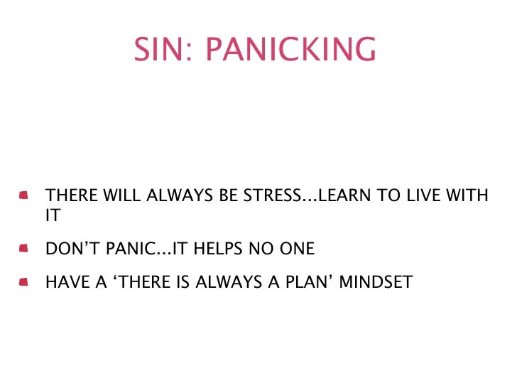 SIN: PANICKINGTHERE WILL ALWAYS BE STRESS...LEARN TO LIVE WITHITDON'T PANIC...IT HELPS NO ONEHAVE A 'THERE IS ALWAYS A PLA...