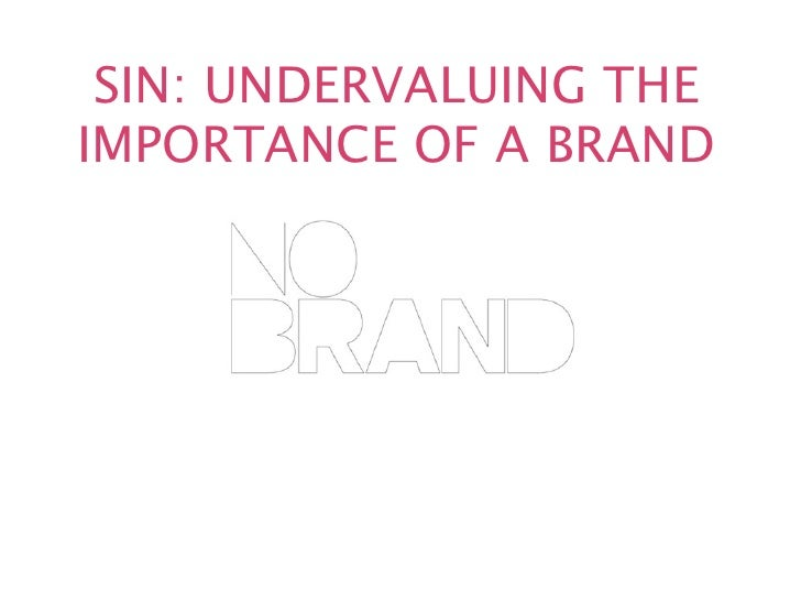 SIN: UNDERVALUING THEIMPORTANCE OF A BRAND