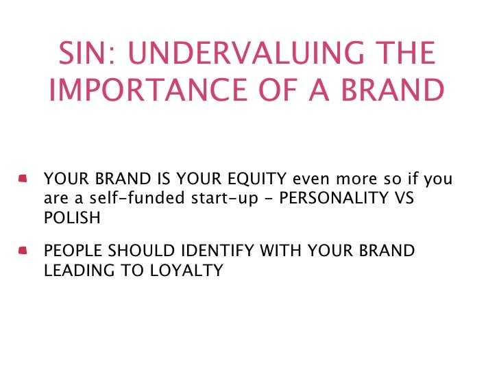 SIN: UNDERVALUING THEIMPORTANCE OF A BRANDYOUR BRAND IS YOUR EQUITY even more so if youare a self-funded start-up - PERSON...