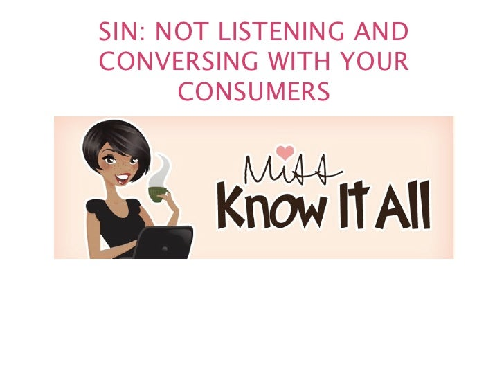 SIN: NOT LISTENING ANDCONVERSING WITH YOUR      CONSUMERS
