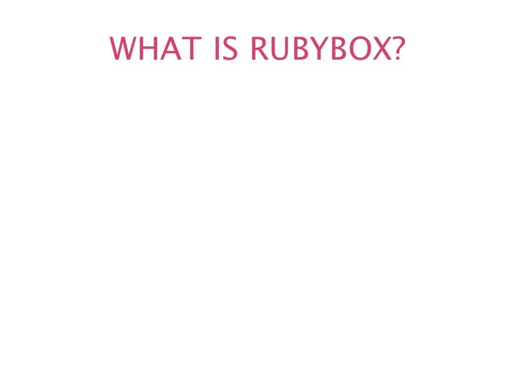WHAT IS RUBYBOX?