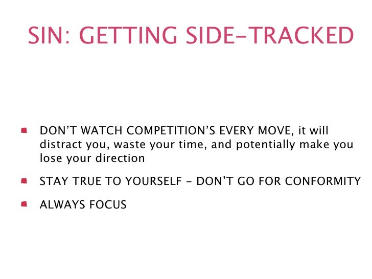 SIN: GETTING SIDE-TRACKEDDON'T WATCH COMPETITION'S EVERY MOVE, it willdistract you, waste your time, and potentially make ...