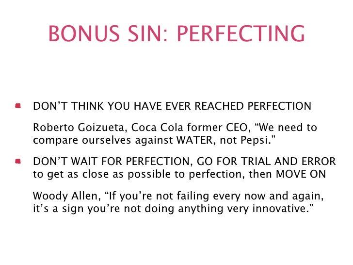 "BONUS SIN: PERFECTINGDON'T THINK YOU HAVE EVER REACHED PERFECTIONRoberto Goizueta, Coca Cola former CEO, ""We need tocompar..."